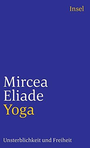 Yoga: Unsterblichkeit und Freiheit (insel taschenbuch, Band 3001)