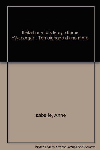 Il était une fois le syndrome d'Asperger : Témoignage d'une mère