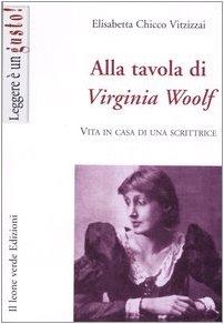 Alla tavola di Virginia Woolf. Vita in casa di una scrittrice
