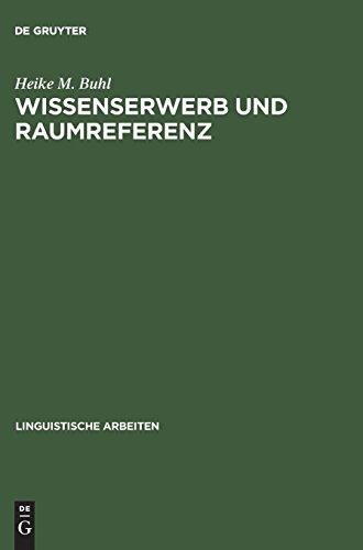 Wissenserwerb und Raumreferenz: Ein sprachpsychologischer Zugang zur mentalen Repräsentation (Linguistische Arbeiten, Band 357)