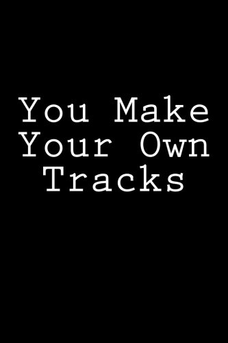 You Make Your Own Tracks: Notebook, 150 Lined Pages, Glossy Softcover, 6 x 9 por Wild Pages Press