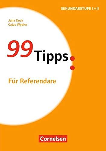 99 Tipps - Praxis-Ratgeber Schule für die Sekundarstufe I und II: Für Referendare: Buch