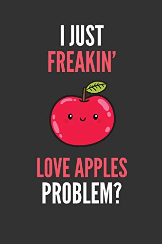I Just Freakin' Love Apples: Funny Cartoon Fruit Lover's Lined Notebook Journal 110 Pages Great Gift -