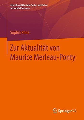 Zur Aktualität von Maurice Merleau-Ponty (Aktuelle und klassische Sozial- und Kulturwissenschaftler innen)