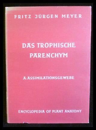 Das trophische Parenchym; A: Assimilationsgewebe Handbuch der Pflanzenanatomie / Encyclopedia of plant anatomy / Traité d ´Anatomie végétale; Band IV, Teil 7 A, Abt. Histologie