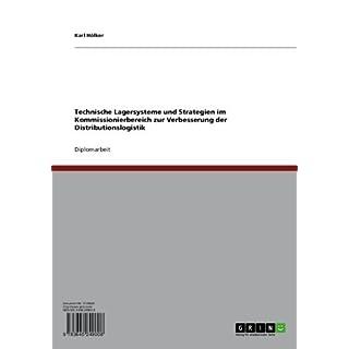 Technische Lagersysteme und Strategien im Kommissionierbereich zur Verbesserung der Distributionslogistik