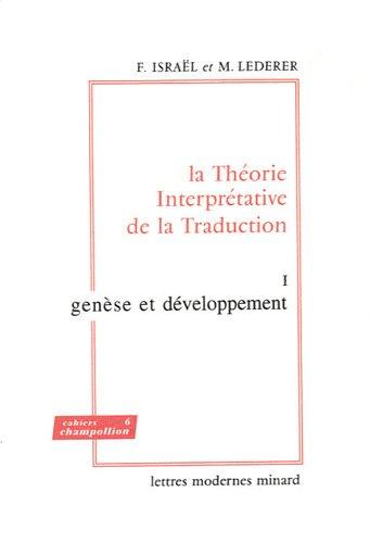 La Théorie Interprétative de la Traduction : Tome 1, Genèse et développement