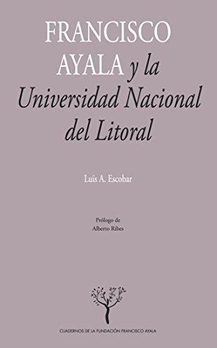 Descargar Libro Francisco Ayala y la Universidad Nacional del Litoral: La construcción de una tradición sociológica (Cuadernos de la Fundación Francisco Ayala nº 5) de Luis A.  Escobar