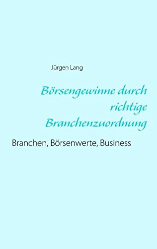 Börsengewinne durch richtige Branchenzuordnung: Branchen, Börsenwerte, Business