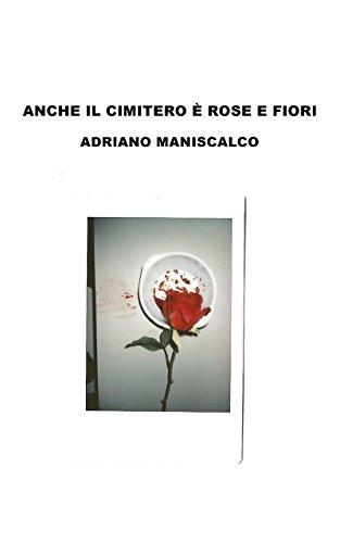 Anche il cimitero è rose e fiori di Adriano Maniscalco