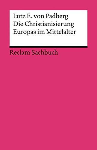Die Christianisierung Europas im Mittelalter (Reclams Universal-Bibliothek)