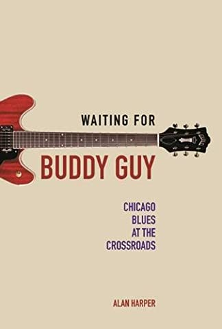 Waiting for Buddy Guy: Chicago Blues at the Crossroads (Music