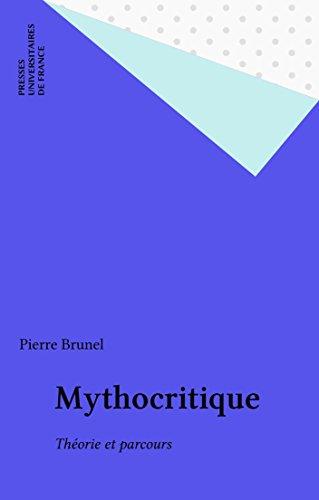 Mythocritique: Théorie et parcours (Ecriture) par Pierre Brunel