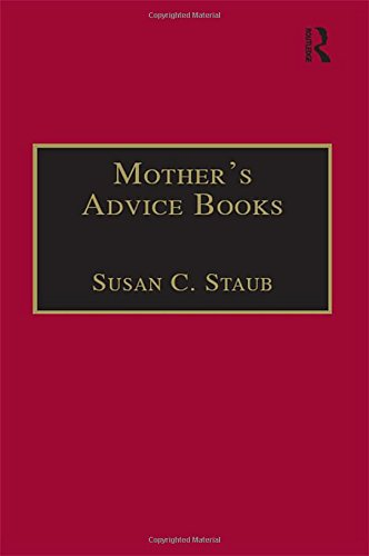 Mother's Advice Books: Printed Writings 1641–1700: Series II, Part One, Volume 3: A Facsimile Library of Essential Works: Printed Writings, 1641-1700 ... Writings, 1641–1700: Series II, Part One)