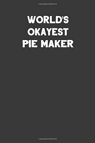 World's Okayest Pie Maker: Blank Lined Career Notebook Journal -
