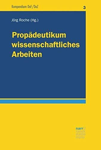 Propädeutikum wissenschaftliches Arbeiten: Schwerpunkt DaF/DaZ und Sprachlehr-/Spracherwerbsforschung (Kompendium DaF/DaZ)