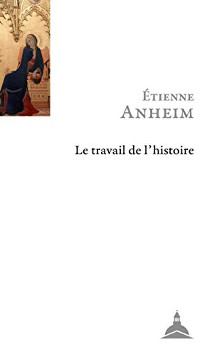 Le travail de l'histoire par Etienne Anheim
