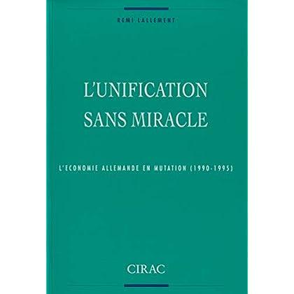 L'unification sans miracle: L'économie allemande en mutation (1990-1995) (Travaux et documents du CIRAC)