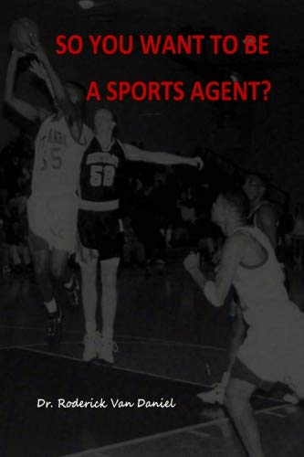 So You Want To Be A Sports Agent? por Dr. Roderick Van Daniel