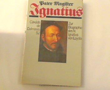 Pater Magister Ignatius : zur Biogr. d. hl. Ignatius von Loyola