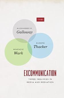 Excommunication: Three Inquiries in Media and Mediation (TRIOS) von [Galloway, Alexander R., Eugene Thacker, McKenzie Wark]