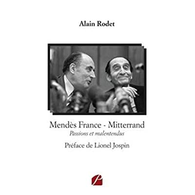 Mendès France - Mitterrand: Passions et malentendus
