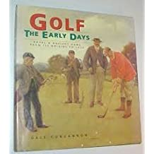 Golf: The Early Days : Royal & Ancient Game from Its Origins to 1939 by Dale Concannon (1995-08-02)