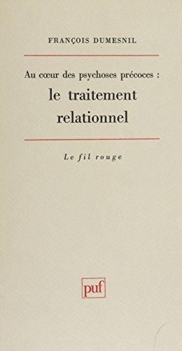 Au cœur des psychoses précoces: Le traitement relationnel (Le fil rouge) par François Dumesnil