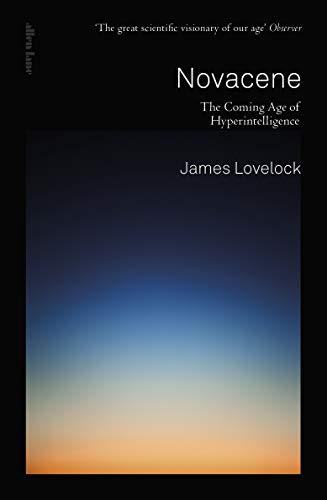 Novacene: The Coming Age of Hyperintelligence (English Edition)