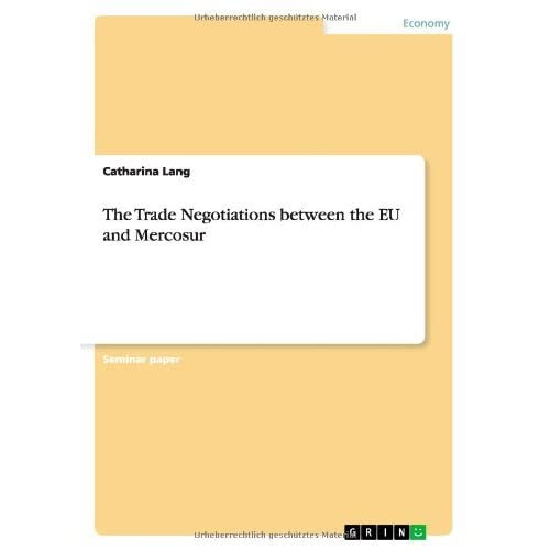The Trade Negotiations between the EU and Mercosur by Catharina Lang (2007-08-27)