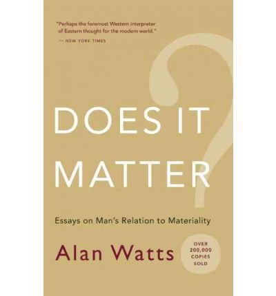 [( Does It Matter?: Essays on Man's Relation to Materiality [ DOES IT MATTER?: ESSAYS ON MAN'S RELATION TO MATERIALITY ] By Watts, Alan W ( Author )Oct-01-2007 Paperback By Watts, Alan W ( Author ) Paperback Oct - 2007)] Paperback