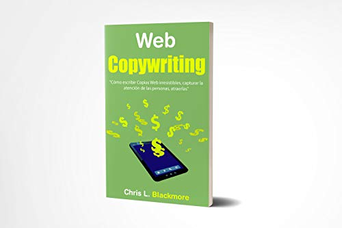 Web Copywriting: Cómo escribir Copias Web irresistibes, capturar ...
