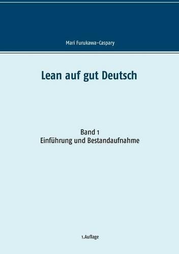 Lean auf gut Deutsch: Band 1 Einführung und Bestandsaufnahme