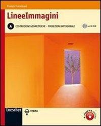 Lineeimmagini. Vol. A: Costruzioni geometriche e proiezioni ortogonali. Per le Scuole superiori. Con CD-ROM. Con espansione online