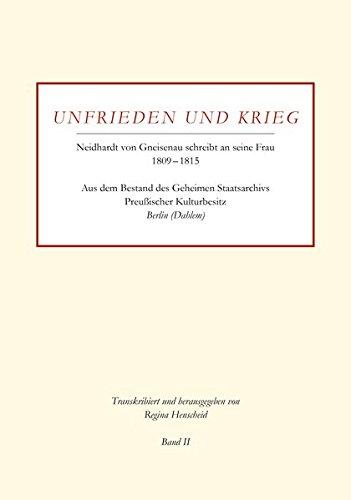 New Release eBook Unfrieden und Krieg – Neidhardt von Gneisenau schreibt an seine Frau 1809-1815 | Band II: Aus dem Bestand des Geheimen Staatsarchivs Preußischer Kulturbesitz Berlin (Dahlem)
