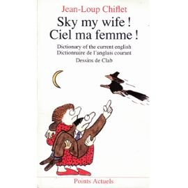 Sky my wife ! : Dictionary of the current english par Chiflet