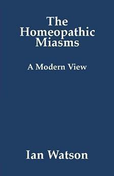 The Homeopathic Miasms - A Modern View (English Edition) von [Watson, Ian]