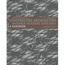 Constructing Architecture: Materials, Processes, Structures 2nd ed. 2008. 2nd printing edition