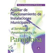Auxiliar de funcionamiento de instalaciones municipales al servicio del ayuntamiento de pamplona. Test y supuestos prácticos