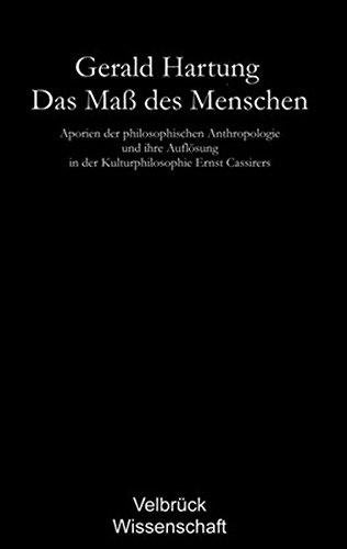 Das Maß des Menschen - Studienausgabe: Aporien der philosophischen Anthropologie und ihre Auflösung in der Kulturphilosophie Ernst Cassirers