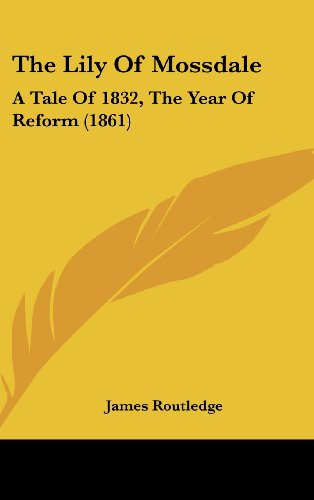 The Lily of Mossdale: A Tale of 1832, the Year of Reform (1861)