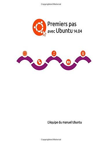 Premiers pas avec Ubuntu 14.04 - Deuxième édition