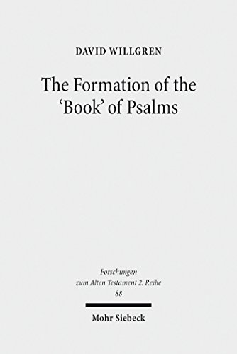 The Formation of the 'Book' of Psalms: Reconsidering the Transmission and Canonization of Psalmody in Light of Material Culture and the Poetics of Anthologies ... 2. Reihe Book 88) (English Edition)
