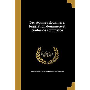Les Regimes Douaniers, Legislation Douaniere Et Traites de Commerce