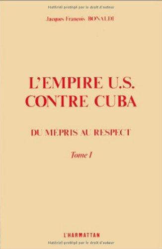 L'empire US contre Cuba : Tome 1, Du mépris au respect