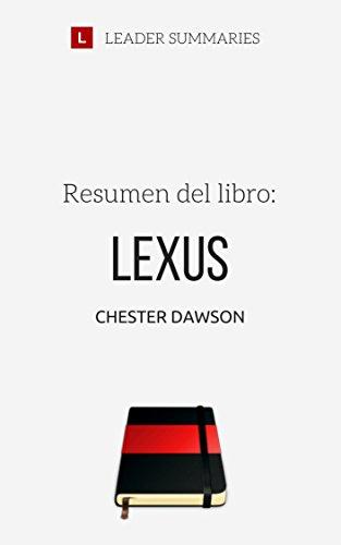 Resumen del libro Lexus, por Chester Dawson: Relato del impresionante esfuerzo de investigación y desarrollo empleado por Toyota en la creación del Lexus
