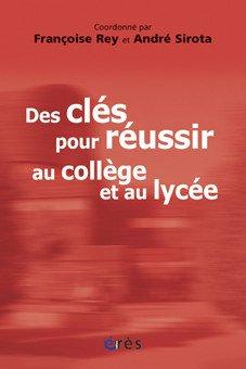 Des clés pour réussir au collège et au lycée : Témoignages et réflexions sur le collège lycée expérimental d'Hérouville-Saint-Clair par Françoise Rey