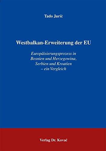 Preisvergleich Produktbild Westbalkan-Erweiterung der EU: Europäisierungsprozess in Bosnien und Herzegowina, Serbien und Kroatien - ein Vergleich (Schriften zur Europapolitik)