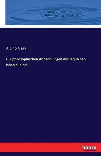 Die philosophischen Abhandlungen des Jaqub ben Ishaq al-Kindi