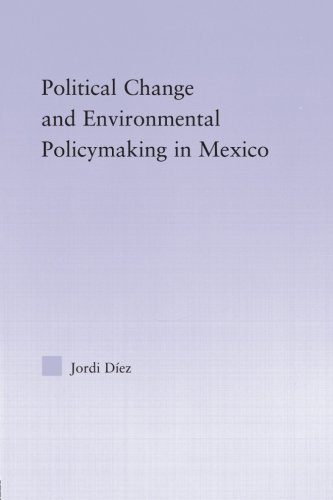 Political Change and Environmental Policymaking in Mexico (Latin American Studies)